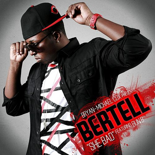 Play & Download She Bad (Ft Bun B) by Bertell | Napster