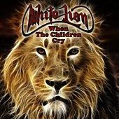When The Children Cry (Re-Recorded / Remastered) by White Lion