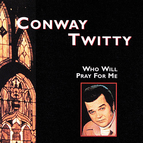 Who Will Pray For Me by Conway Twitty