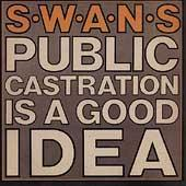 Play & Download Public Castration Is A Good Idea by Swans | Napster