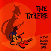 Play & Download If The Blues Were Red by The Takers | Napster