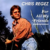 Play & Download For All My Friends by Chris Regez | Napster