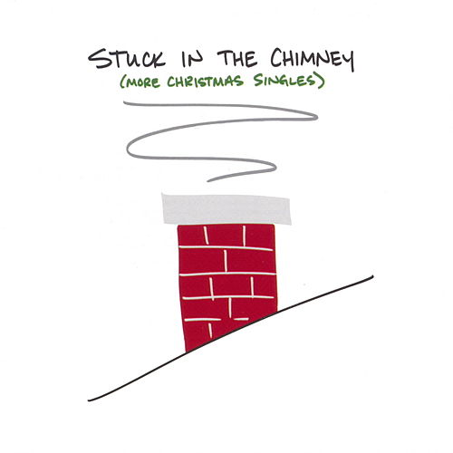 Stuck in the Chimney (more Christmas Singles) by Various Artists
