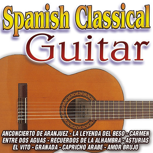 Play & Download Spanish Classical Guitar by Various Artists | Napster