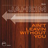 Play & Download Ain't Leavin Without You by Jaheim | Napster