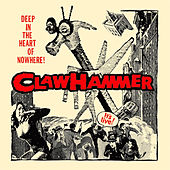 Play & Download Deep In The Heart Of Nowhere! by Claw Hammer | Napster