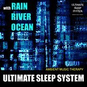 Play & Download Ultimate Sleep System (with Rain, River, Ocean) by Ambient Music Therapy | Napster