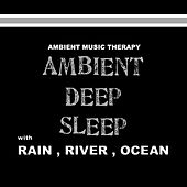 Play & Download Ambient Deep Sleep (with Rain, River, Ocean) by Ambient Music Therapy | Napster