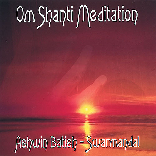 Om Shanti Meditation by Ashwin Batish