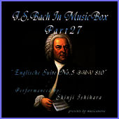 Play & Download 5Bach In Musical Box 27 /  English Suite No.5 E Minor BWV 810 by Shinji Ishihara | Napster
