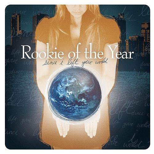 Play & Download Since I Left Your World by Rookie Of The Year | Napster