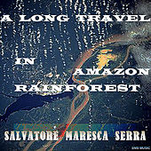 Play & Download A Long Travel In Amazon Rainforest by Salvatore Maresca Serra | Napster