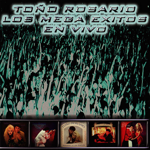 Play & Download Los Mega Exitos En Vivo by Toño Rosario | Napster