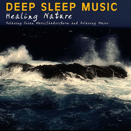 Healing Nature - Relaxing Ocean Waves, Thunderstorm and Waterfall by Deep Sleep Music
