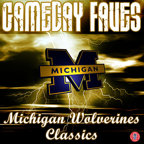 Gameday Faves: Michigan Wolverines Classics by The University of Michigan Marching Band