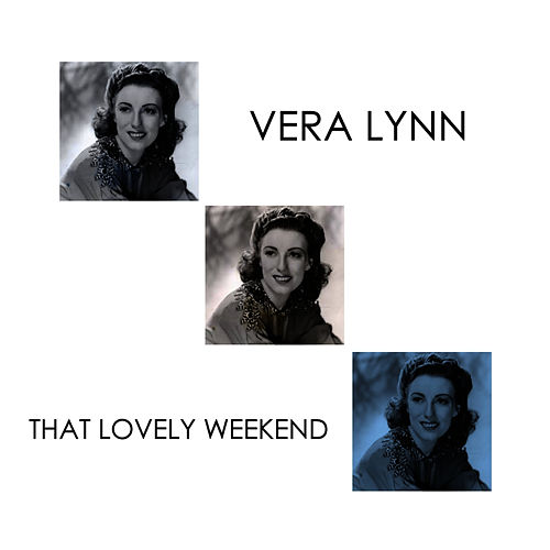 That Lovely Weekend by Vera Lynn