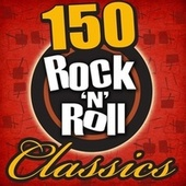 Play & Download 150 Rock 'N' Roll Classics by Various Artists | Napster
