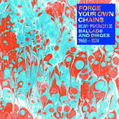 Forge Your Own Chains: Heavy Psychedelic Ballads and Dirges 1968-1974 by Various Artists