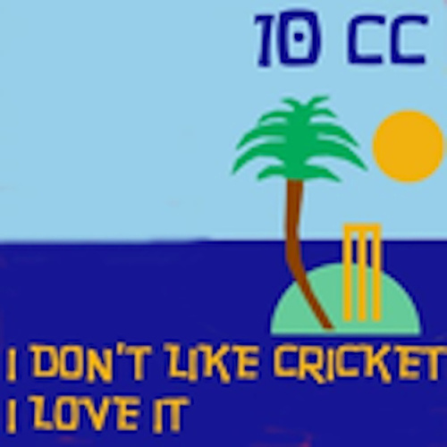 I Don't Like Cricket (I Love It) by 10cc