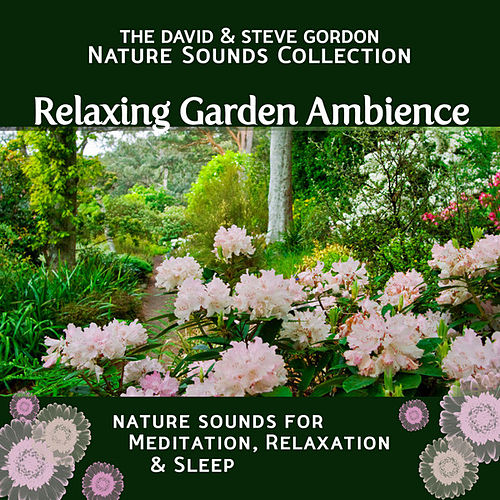 Relaxing Garden Ambience: Nature Sounds for Meditation, Relaxation and Sleep by David and Steve Gordon
