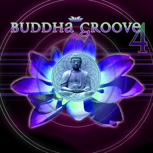 Play & Download Buddha Groove 4 by Various Artists | Napster