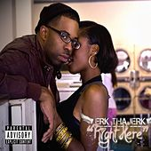 Right Here - EP by Erk Tha Jerk