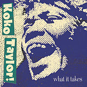 Play & Download What It Takes: The Chess Years [Expanded Edition] by Koko Taylor | Napster