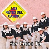 Play & Download Ser Como Tú by Los Reyes Del Camino | Napster