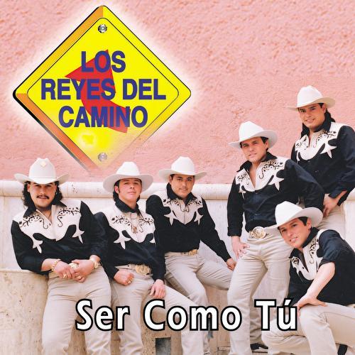 Ser Como Tú by Los Reyes Del Camino
