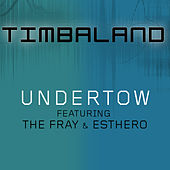 Undertow (Featuring The Fray & Esthero) by Timbaland