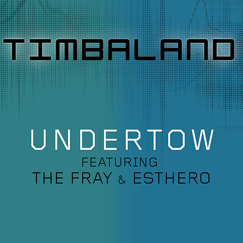 Play & Download Undertow (Featuring The Fray & Esthero) by Timbaland | Napster