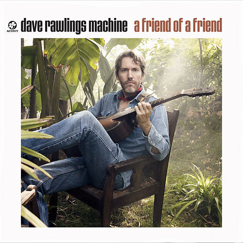 A Friend of a Friend by Dave Rawlings Machine