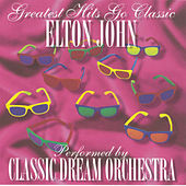 Play & Download Elton John - Greatest Hits Go Classic by Classic Dream Orchestra | Napster
