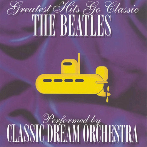 The Beatles - Greatest Hits Go Classic by Classic Dream Orchestra