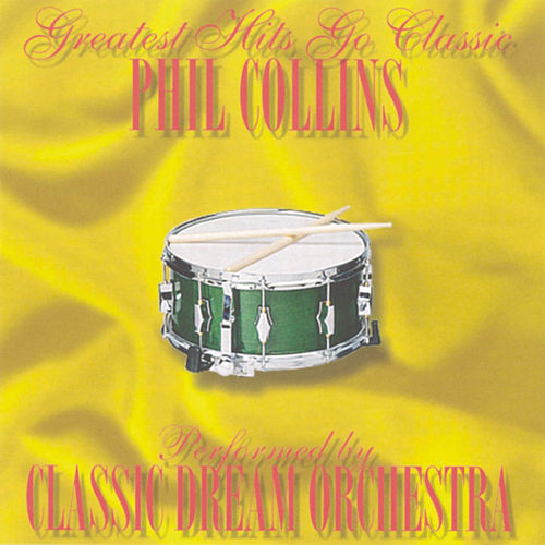 Phil Collins - Greatest Hits Go Classic by Classic Dream Orchestra
