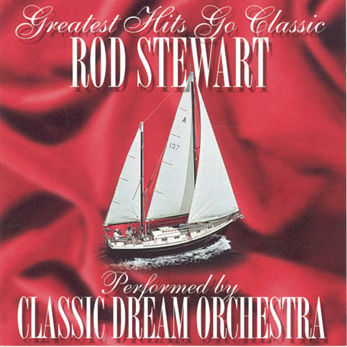 Play & Download Rod Stewart - Greatest Hits Go Classic by Classic Dream Orchestra | Napster