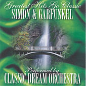 Play & Download Simon & Garfunkel - Greatest Hits Go Classic by Classic Dream Orchestra | Napster