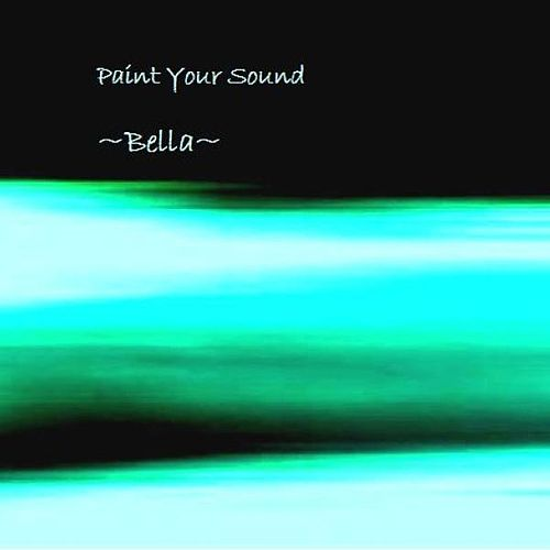 Play & Download Paint Your Sound by Bella | Napster
