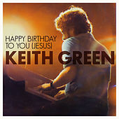 Happy Birthday To You Jesus von Keith Green