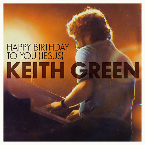 Play & Download Happy Birthday To You Jesus by Keith Green | Napster