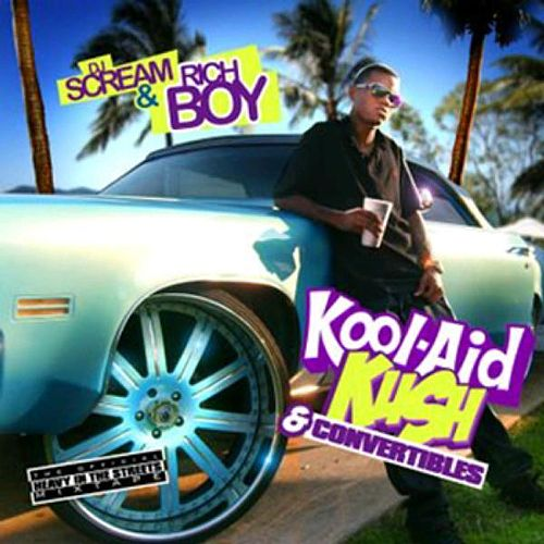 Play & Download DJ Scream Presents Kool Aid, Kush, & Convertibles by Rich Boy | Napster