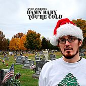 Play & Download Damn Baby You're Cold by Kyle Andrews | Napster