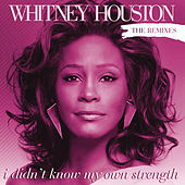 Play & Download I Didn't Know My Own Strength Remixes by Whitney Houston | Napster