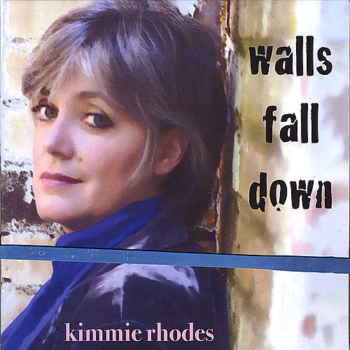 Play & Download Walls Fall Down by Kimmie Rhodes | Napster