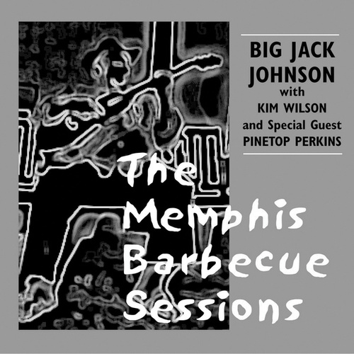 Play & Download The Memphis Barbecue Sessions by Big Jack Johnson | Napster