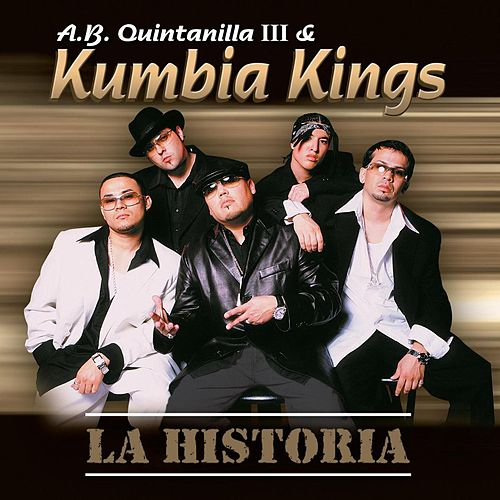 Play & Download La Historia by A.B. Quintanilla Y Los Kumbia Kings | Napster