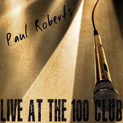 Play & Download Live at the 100 Club by Paul Roberts | Napster