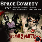 I Came 2 Party by Space Cowboy