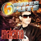 Play & Download 6 Super Hits by Makano | Napster