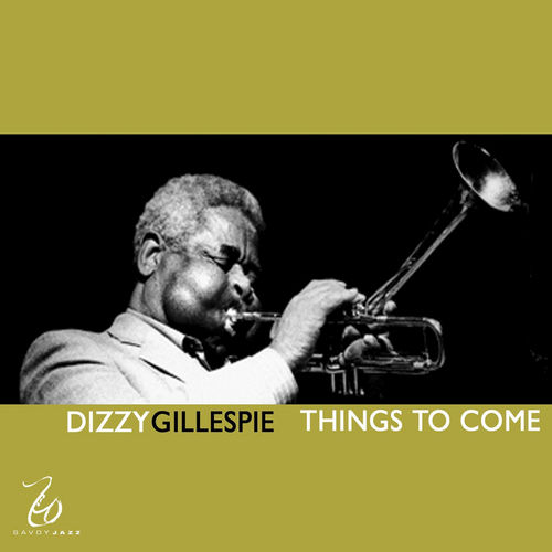 Play & Download Things to Come by Dizzy Gillespie | Napster